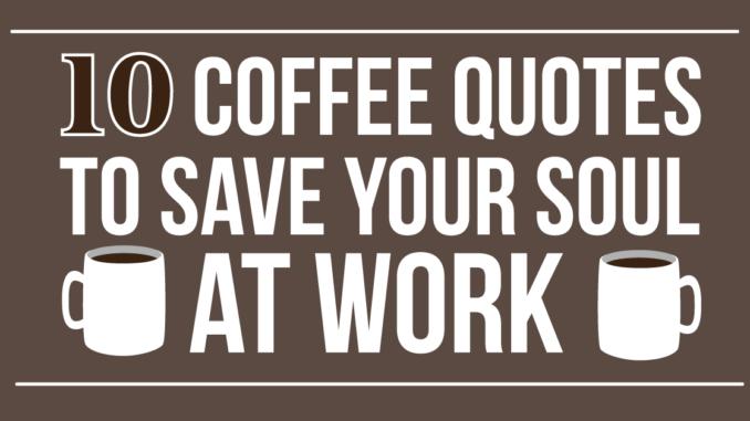 <pre>10 citations de café pour sauver votre âme au travail