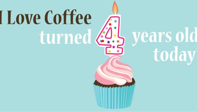 <pre>Aujourd'hui, c'est le 4ème anniversaire de I Love Coffee et aussi mon anniversaire!