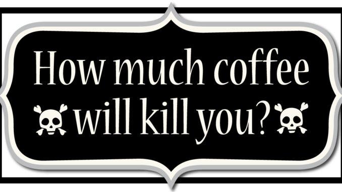 <pre>Combien de café va te tuer?