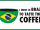 Je suis allé au Brésil pour goûter leur café!